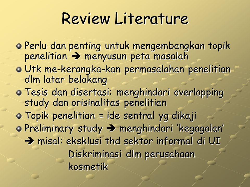 Review Literature Perlu dan penting untuk mengembangkan topik penelitian  menyusun peta masalah Utk me-kerangka-kan permasalahan penelitian dlm latar