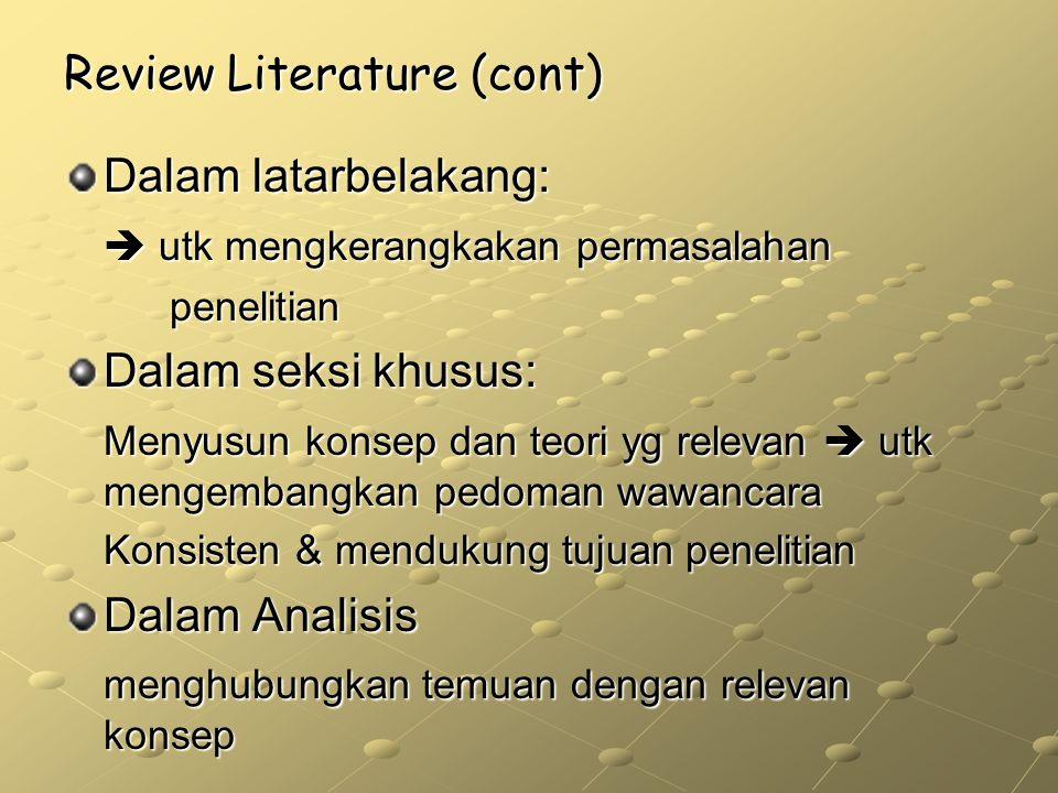 Review Literature (cont) Dalam latarbelakang:  utk mengkerangkakan permasalahan penelitian penelitian Dalam seksi khusus: Menyusun konsep dan teori y