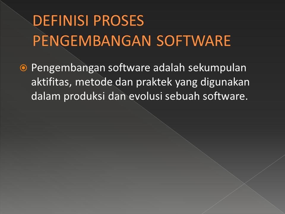  Pengembangan software adalah sekumpulan aktifitas, metode dan praktek yang digunakan dalam produksi dan evolusi sebuah software.