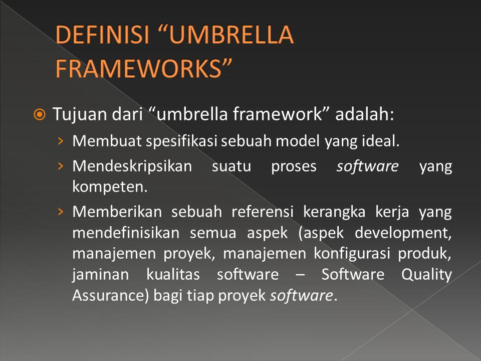 """ Tujuan dari """"umbrella framework"""" adalah: › Membuat spesifikasi sebuah model yang ideal. › Mendeskripsikan suatu proses software yang kompeten. › Mem"""