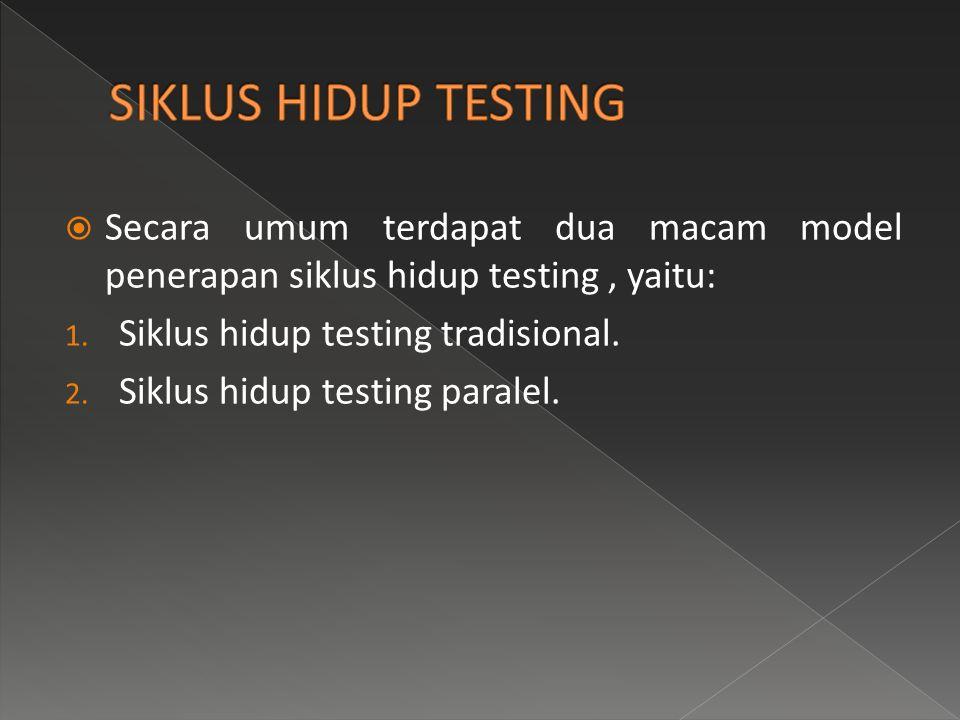  Secara umum terdapat dua macam model penerapan siklus hidup testing, yaitu: 1. Siklus hidup testing tradisional. 2. Siklus hidup testing paralel.