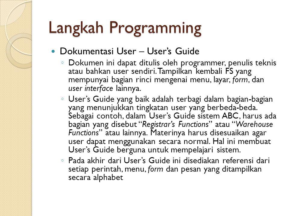 Langkah Programming Dokumentasi User – User's Guide ◦ Dokumen ini dapat ditulis oleh programmer, penulis teknis atau bahkan user sendiri. Tampilkan ke
