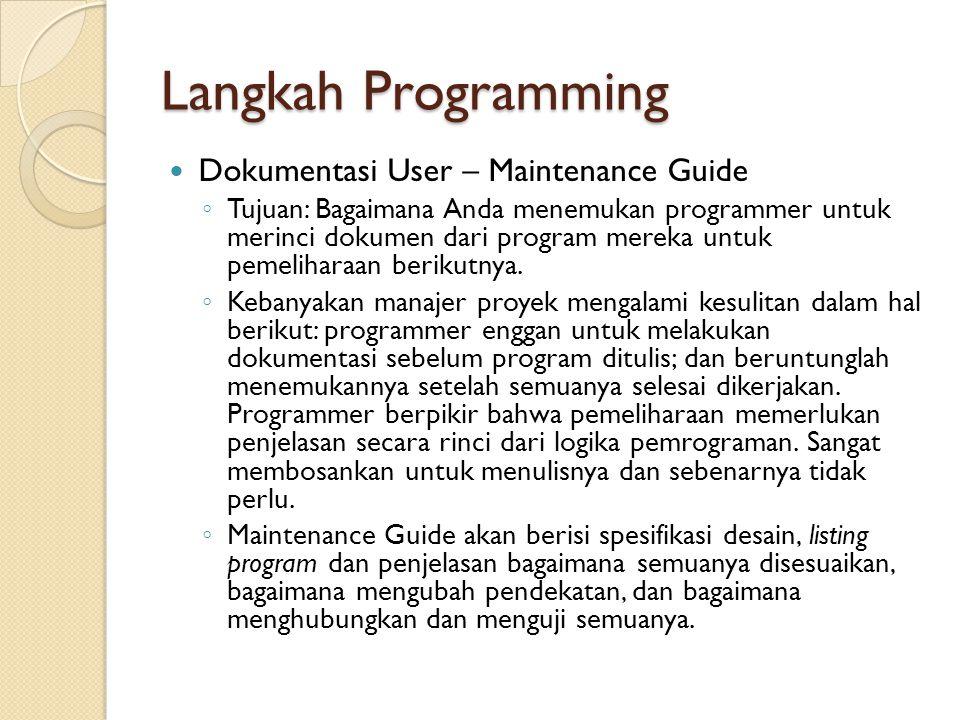 Langkah Programming Dokumentasi User – Maintenance Guide ◦ Tujuan: Bagaimana Anda menemukan programmer untuk merinci dokumen dari program mereka untuk