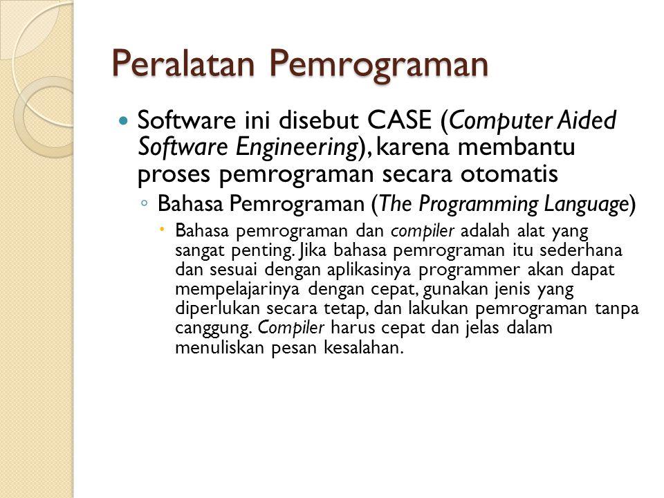 Peralatan Pemrograman Software ini disebut CASE (Computer Aided Software Engineering), karena membantu proses pemrograman secara otomatis ◦ Bahasa Pem