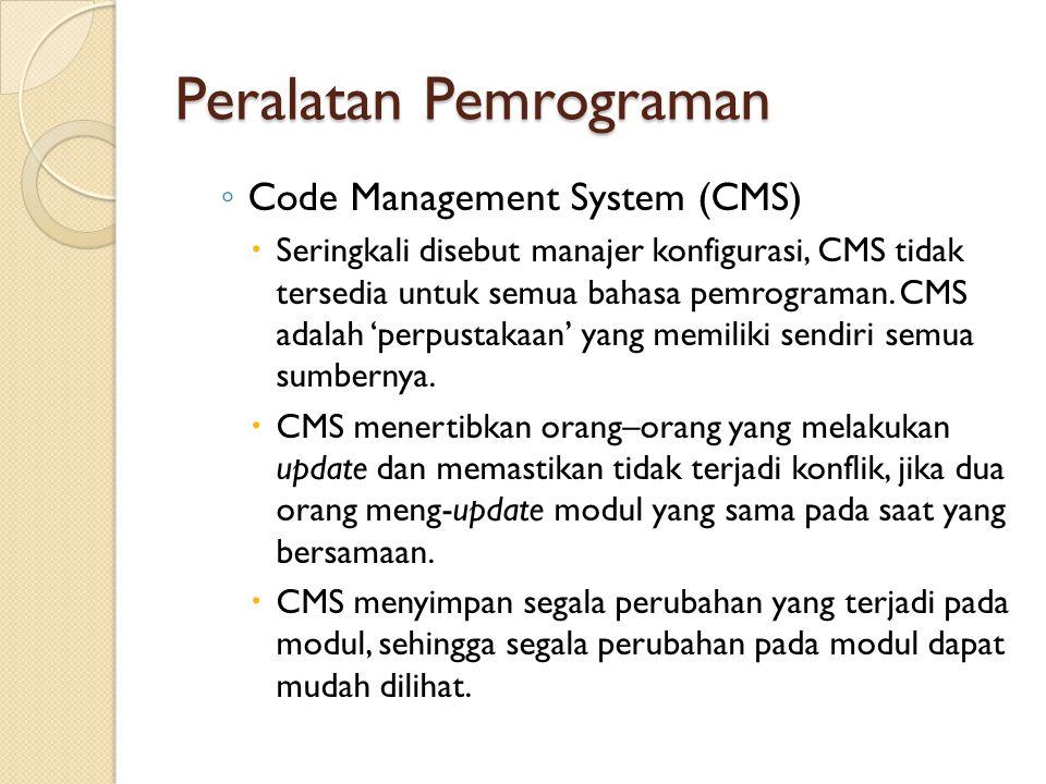 Peralatan Pemrograman ◦ Code Management System (CMS)  Seringkali disebut manajer konfigurasi, CMS tidak tersedia untuk semua bahasa pemrograman. CMS