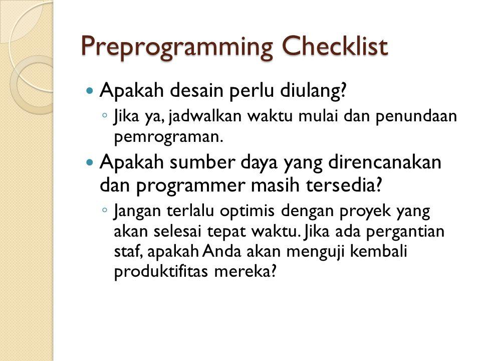 Preprogramming Checklist Apakah desain perlu diulang? ◦ Jika ya, jadwalkan waktu mulai dan penundaan pemrograman. Apakah sumber daya yang direncanakan
