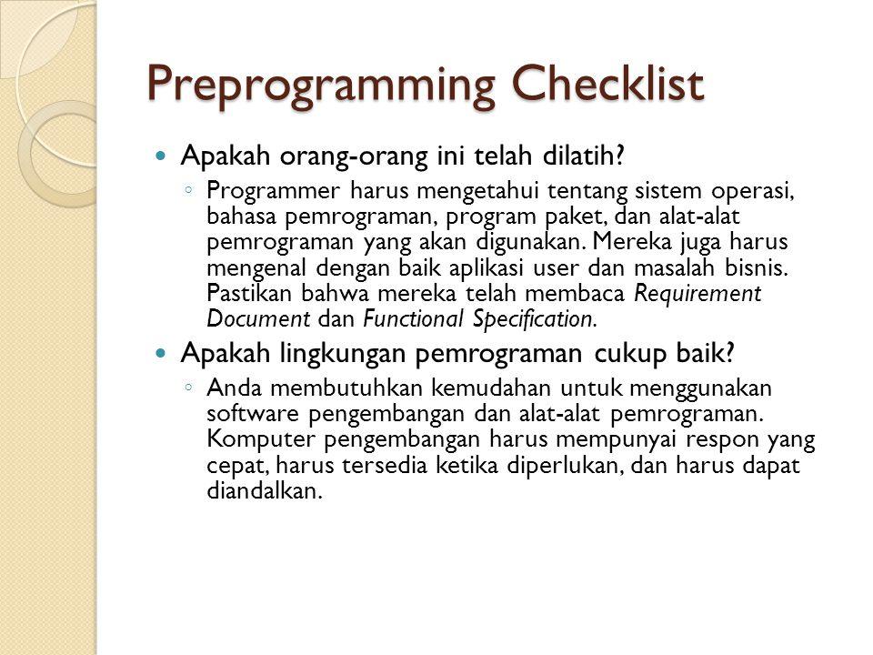 Preprogramming Checklist Apakah orang-orang ini telah dilatih? ◦ Programmer harus mengetahui tentang sistem operasi, bahasa pemrograman, program paket
