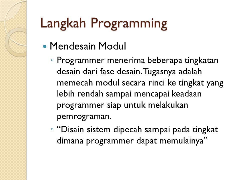Langkah Programming Mendesain Modul ◦ Programmer menerima beberapa tingkatan desain dari fase desain. Tugasnya adalah memecah modul secara rinci ke ti