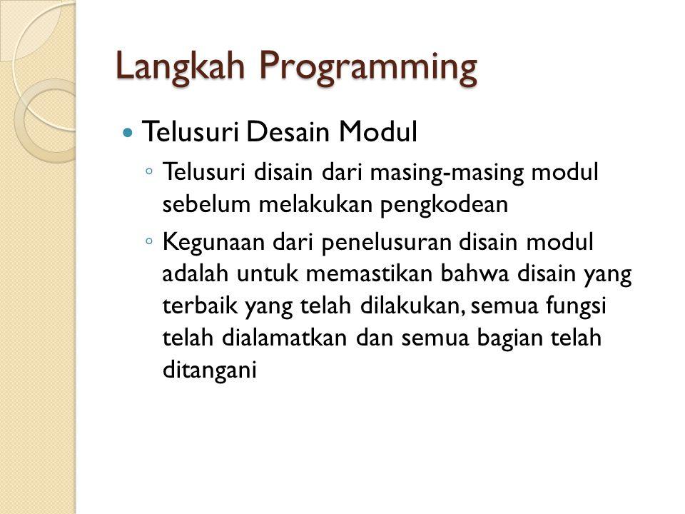 Langkah Programming Telusuri Desain Modul ◦ Telusuri disain dari masing-masing modul sebelum melakukan pengkodean ◦ Kegunaan dari penelusuran disain m