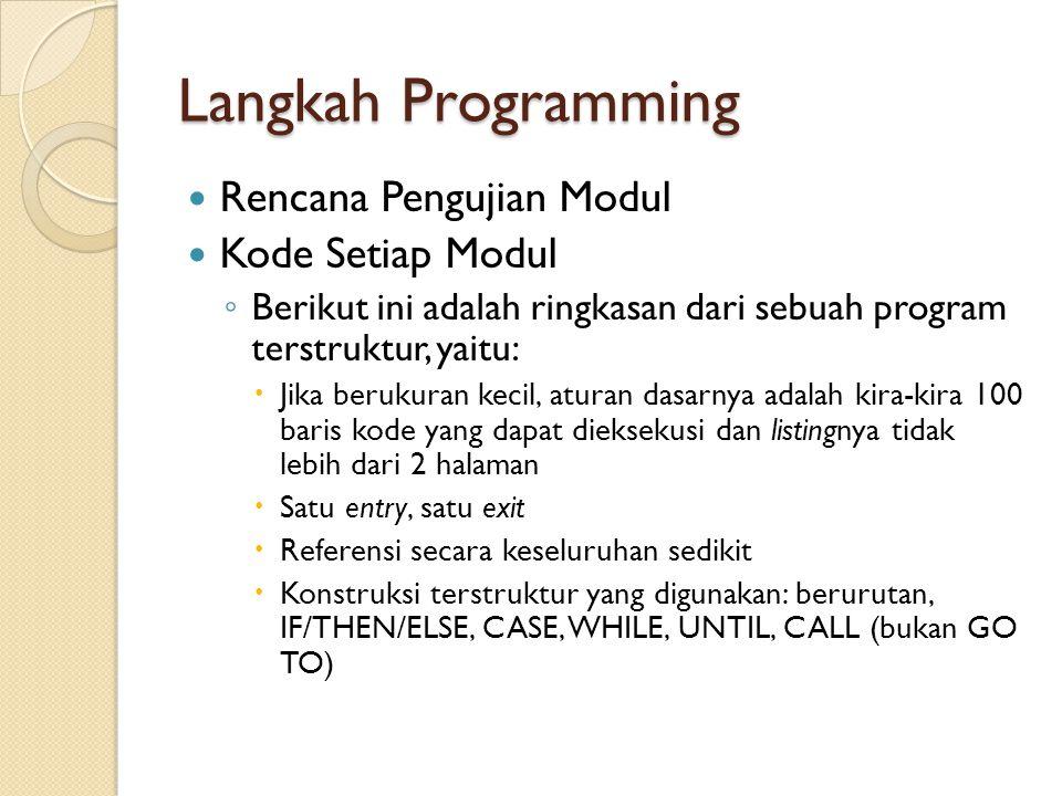 Langkah Programming Rencana Pengujian Modul Kode Setiap Modul ◦ Berikut ini adalah ringkasan dari sebuah program terstruktur, yaitu:  Jika berukuran