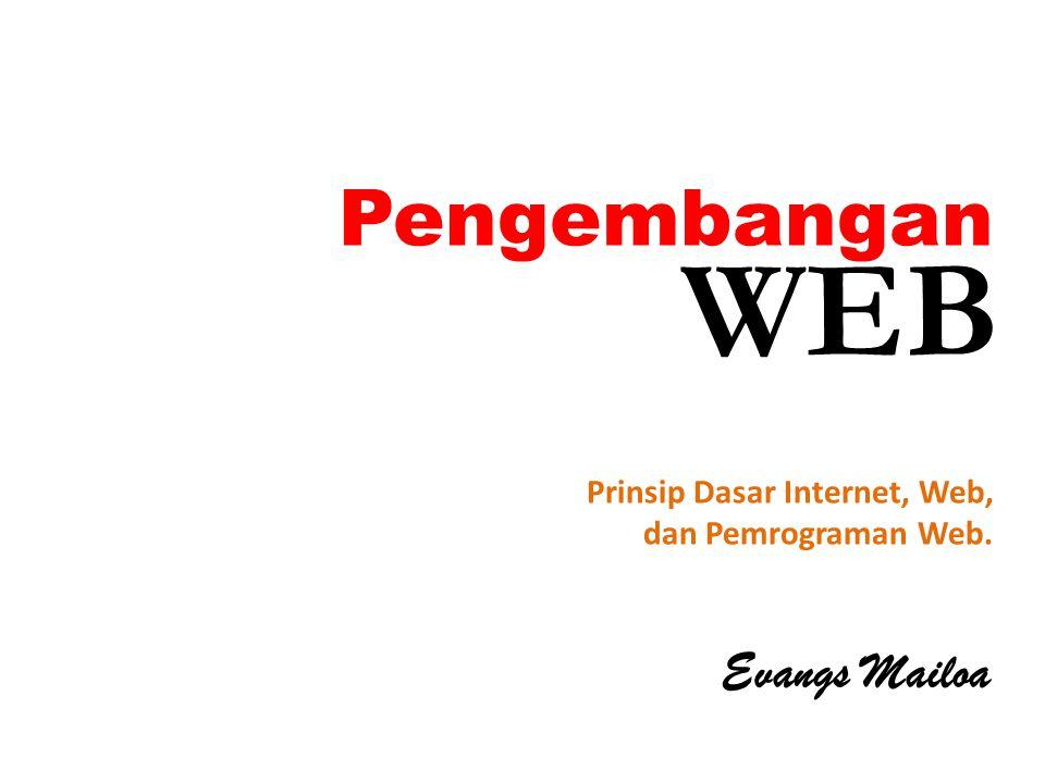 Pengembangan Evangs Mailoa Prinsip Dasar Internet, Web, dan Pemrograman Web. WEB