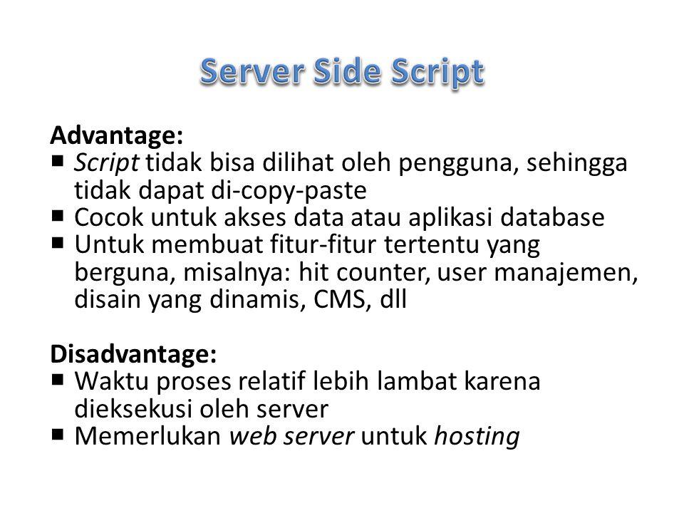 Advantage:  Script tidak bisa dilihat oleh pengguna, sehingga tidak dapat di-copy-paste  Cocok untuk akses data atau aplikasi database  Untuk membu