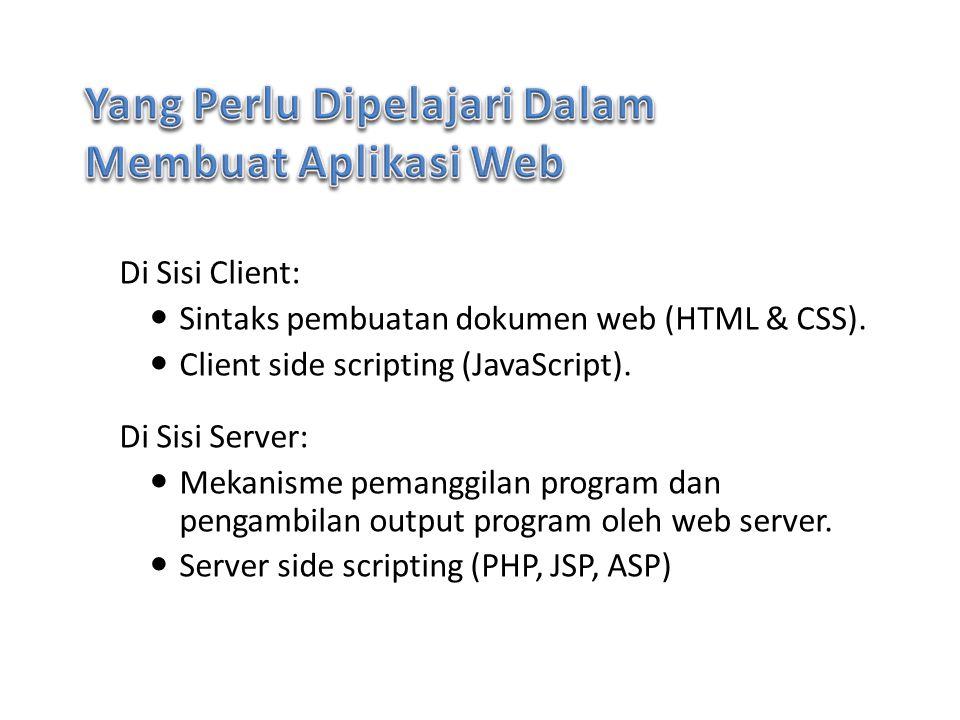 Di Sisi Client: Sintaks pembuatan dokumen web (HTML & CSS). Client side scripting (JavaScript). Di Sisi Server: Mekanisme pemanggilan program dan peng