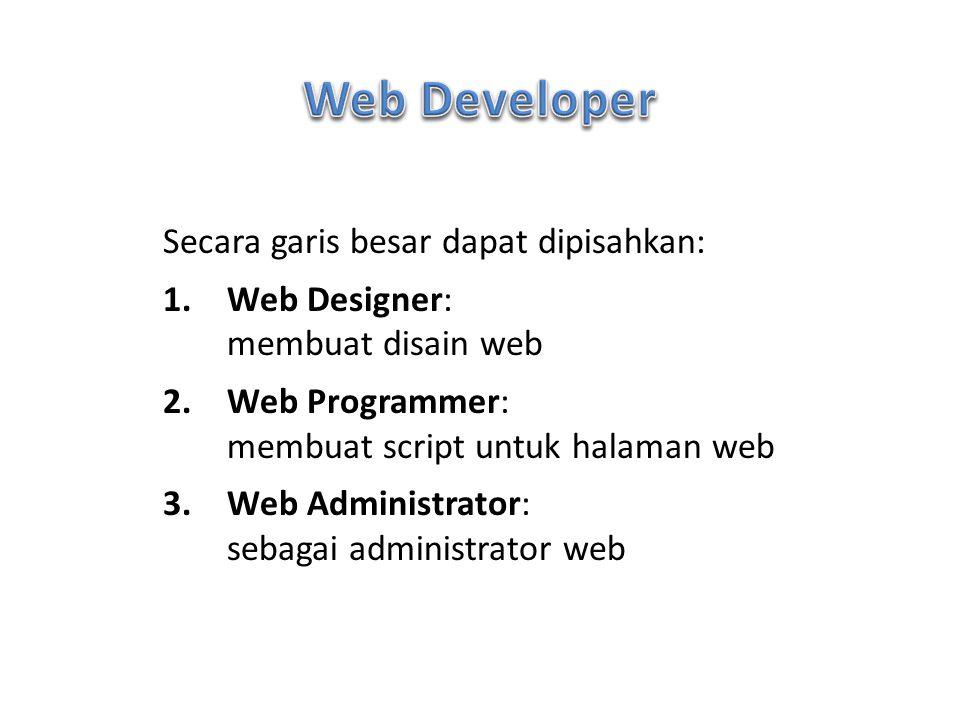 Secara garis besar dapat dipisahkan: 1.Web Designer: membuat disain web 2.Web Programmer: membuat script untuk halaman web 3.Web Administrator: sebaga