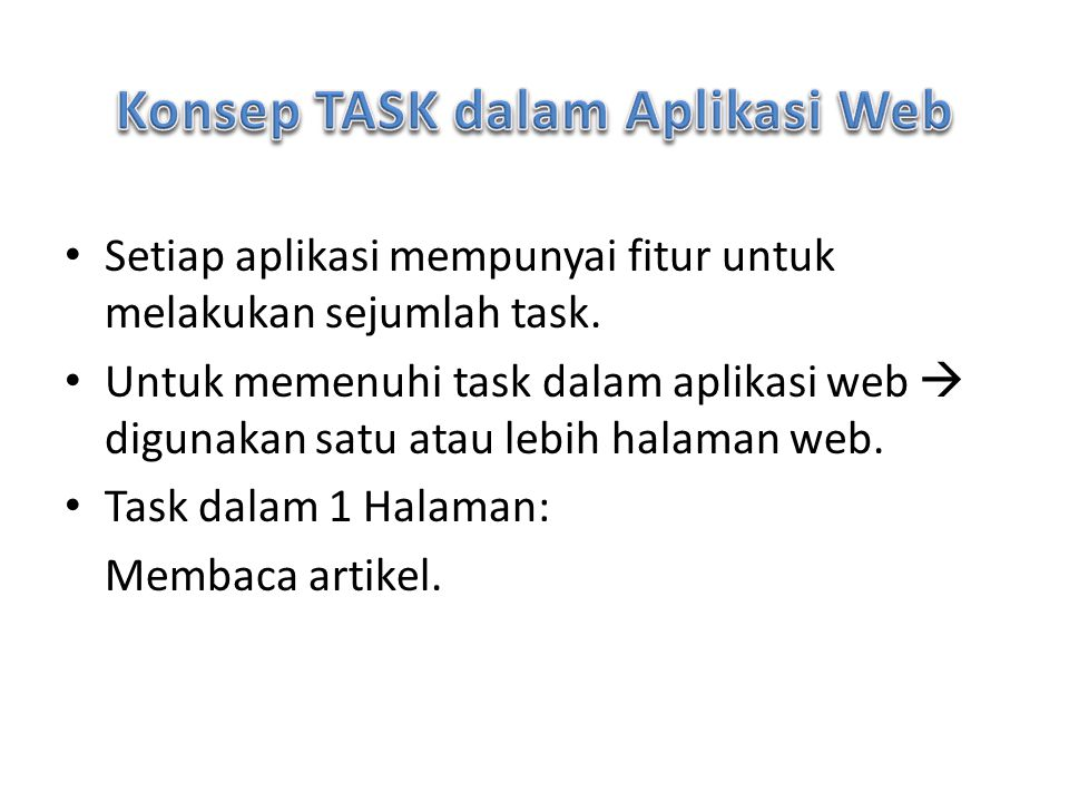 Setiap aplikasi mempunyai fitur untuk melakukan sejumlah task. Untuk memenuhi task dalam aplikasi web  digunakan satu atau lebih halaman web. Task da