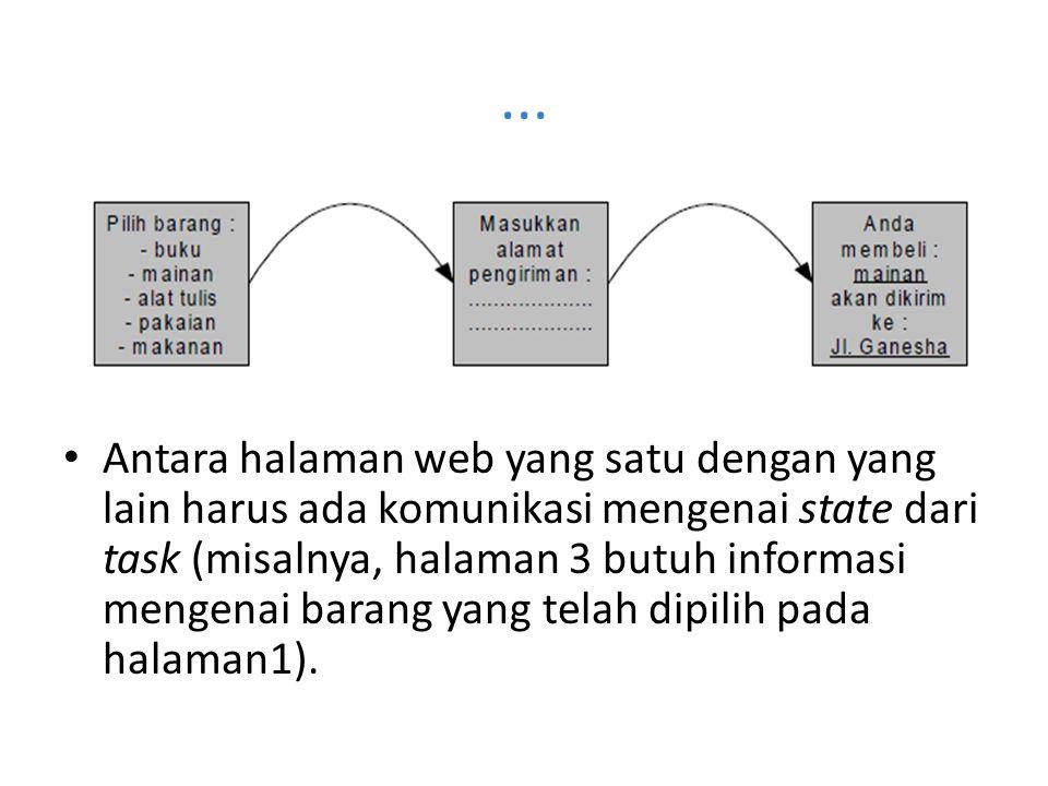 ... Antara halaman web yang satu dengan yang lain harus ada komunikasi mengenai state dari task (misalnya, halaman 3 butuh informasi mengenai barang y