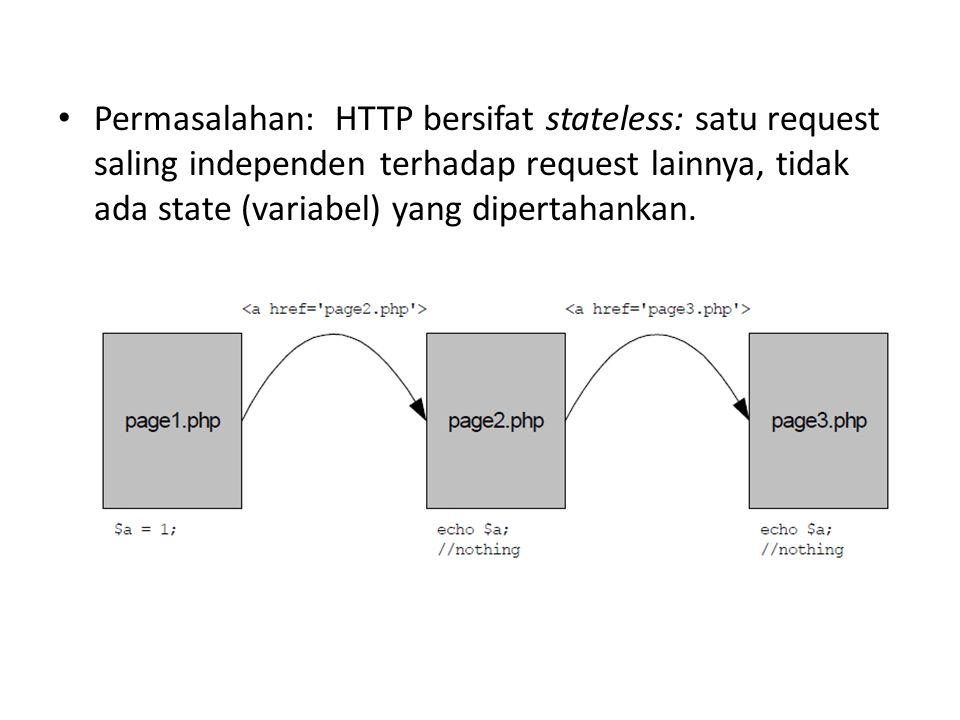Stateless HTTP Permasalahan: HTTP bersifat stateless: satu request saling independen terhadap request lainnya, tidak ada state (variabel) yang diperta
