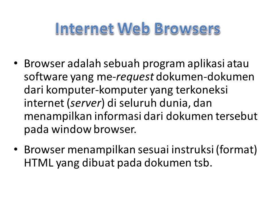 Browser adalah sebuah program aplikasi atau software yang me-request dokumen-dokumen dari komputer-komputer yang terkoneksi internet (server) di selur
