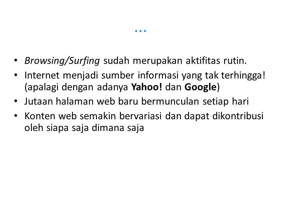 ... Browsing/Surfing sudah merupakan aktifitas rutin. Internet menjadi sumber informasi yang tak terhingga! (apalagi dengan adanya Yahoo! dan Google)