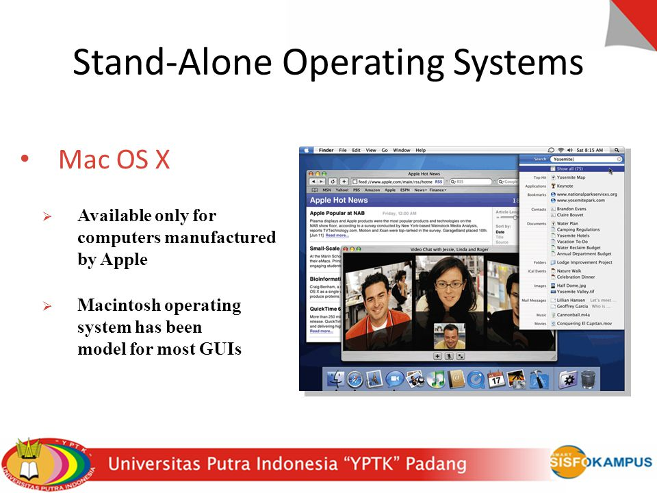 Stand-Alone Operating Systems Mac OS X  Available only for computers manufactured by Apple  Macintosh operating system has been model for most GUIs