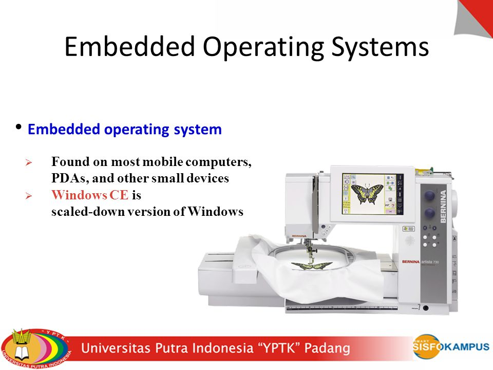 Embedded Operating Systems Embedded operating system  Found on most mobile computers, PDAs, and other small devices  Windows CE is scaled-down versi