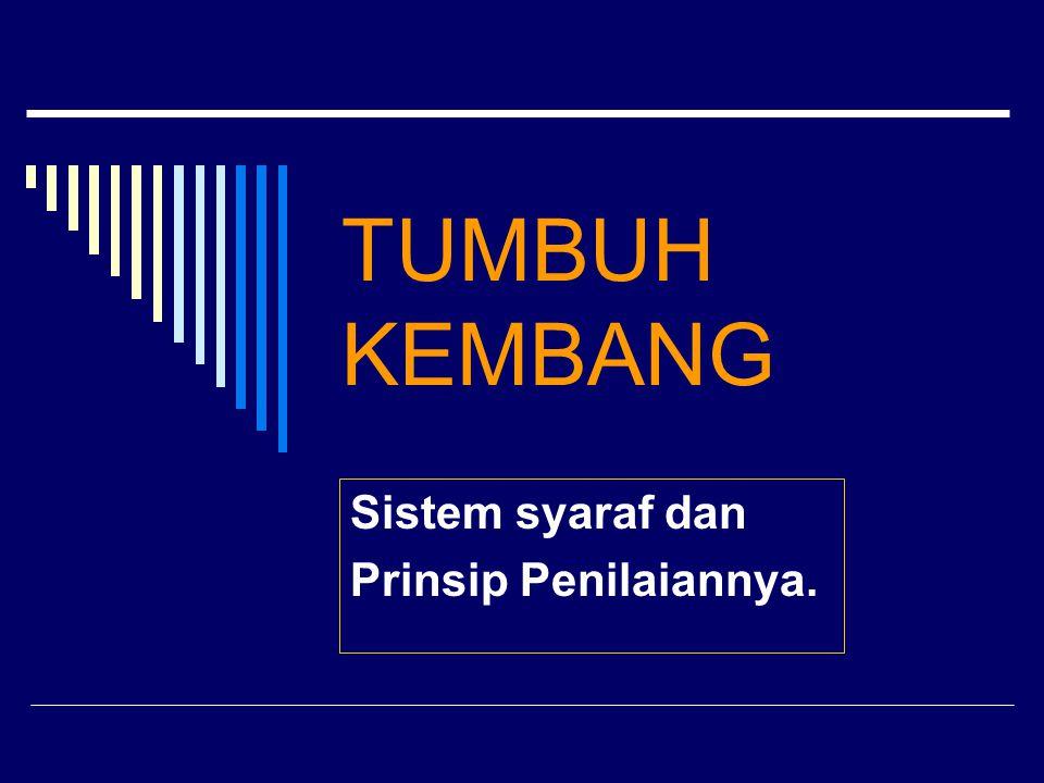 TUMBUH KEMBANG Sistem syaraf dan Prinsip Penilaiannya.