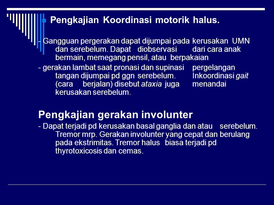 Pengkajian Koordinasi motorik halus. - Gangguan pergerakan dapat dijumpai pada kerusakan UMN dan serebelum. Dapat diobservasi dari cara anak bermain,