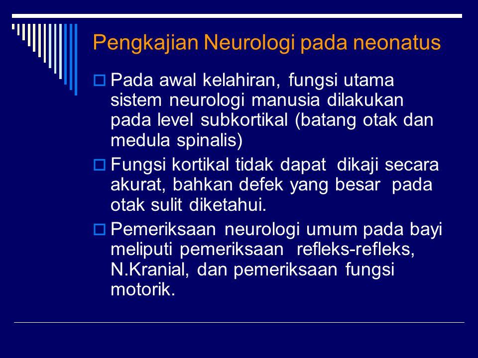 Pengkajian Neurologi pada neonatus  Pada awal kelahiran, fungsi utama sistem neurologi manusia dilakukan pada level subkortikal (batang otak dan medu