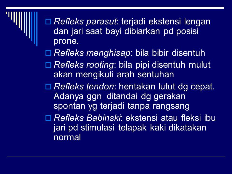  Refleks parasut: terjadi ekstensi lengan dan jari saat bayi dibiarkan pd posisi prone.  Refleks menghisap: bila bibir disentuh  Refleks rooting: b