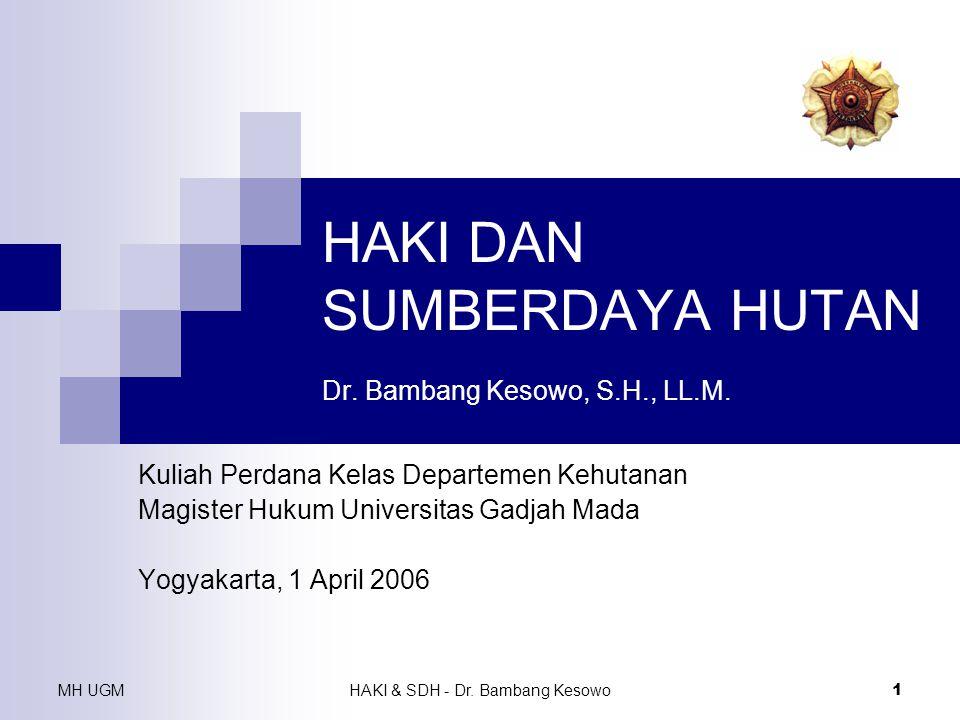 MH UGMHAKI & SDH - Dr. Bambang Kesowo 1 HAKI DAN SUMBERDAYA HUTAN Dr. Bambang Kesowo, S.H., LL.M. Kuliah Perdana Kelas Departemen Kehutanan Magister H