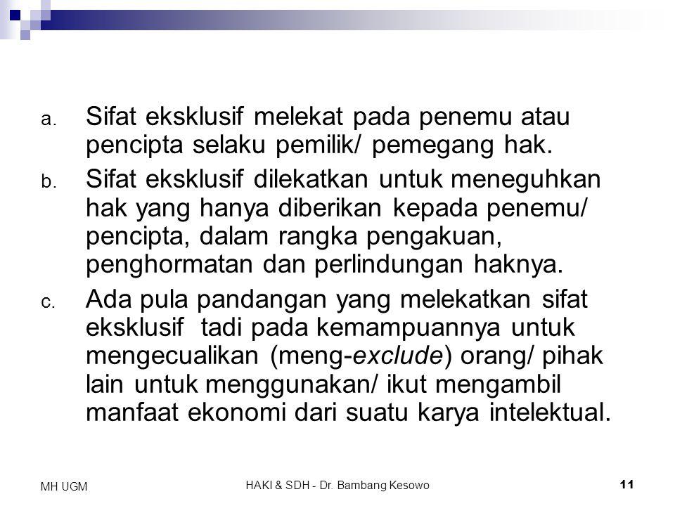 HAKI & SDH - Dr. Bambang Kesowo11 MH UGM a. Sifat eksklusif melekat pada penemu atau pencipta selaku pemilik/ pemegang hak. b. Sifat eksklusif dilekat