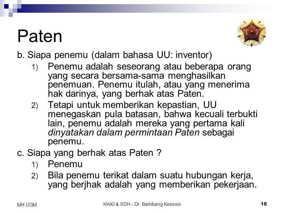 HAKI & SDH - Dr. Bambang Kesowo16 MH UGM Paten b. Siapa penemu (dalam bahasa UU: inventor) 1) Penemu adalah seseorang atau beberapa orang yang secara