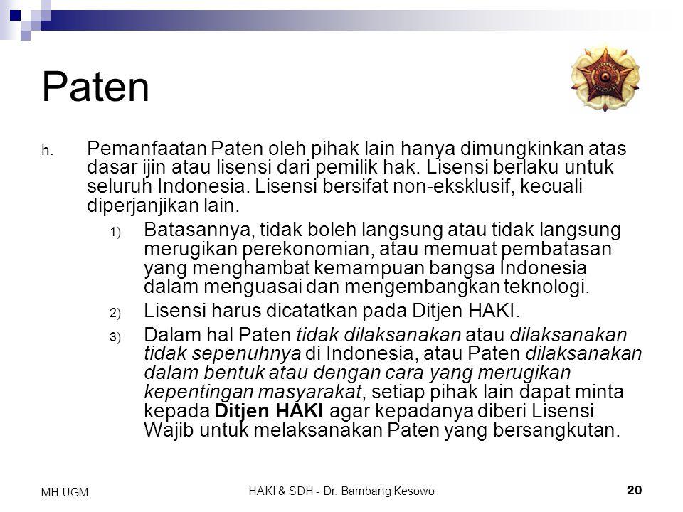 HAKI & SDH - Dr. Bambang Kesowo20 MH UGM Paten h. Pemanfaatan Paten oleh pihak lain hanya dimungkinkan atas dasar ijin atau lisensi dari pemilik hak.