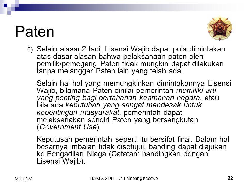 HAKI & SDH - Dr. Bambang Kesowo22 MH UGM Paten 6) Selain alasan2 tadi, Lisensi Wajib dapat pula dimintakan atas dasar alasan bahwa pelaksanaan paten o