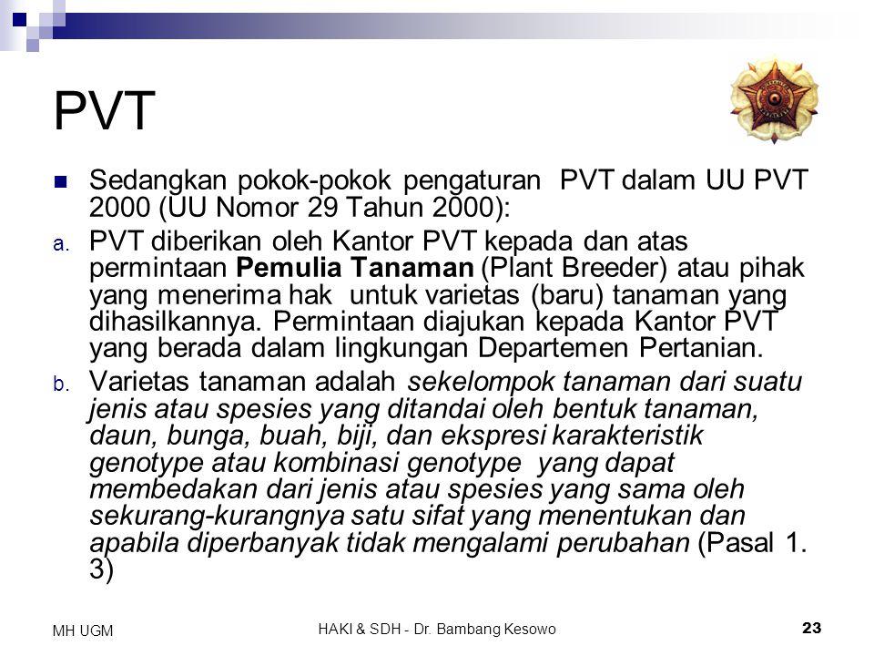 HAKI & SDH - Dr. Bambang Kesowo23 MH UGM PVT Sedangkan pokok-pokok pengaturan PVT dalam UU PVT 2000 (UU Nomor 29 Tahun 2000): a. PVT diberikan oleh Ka