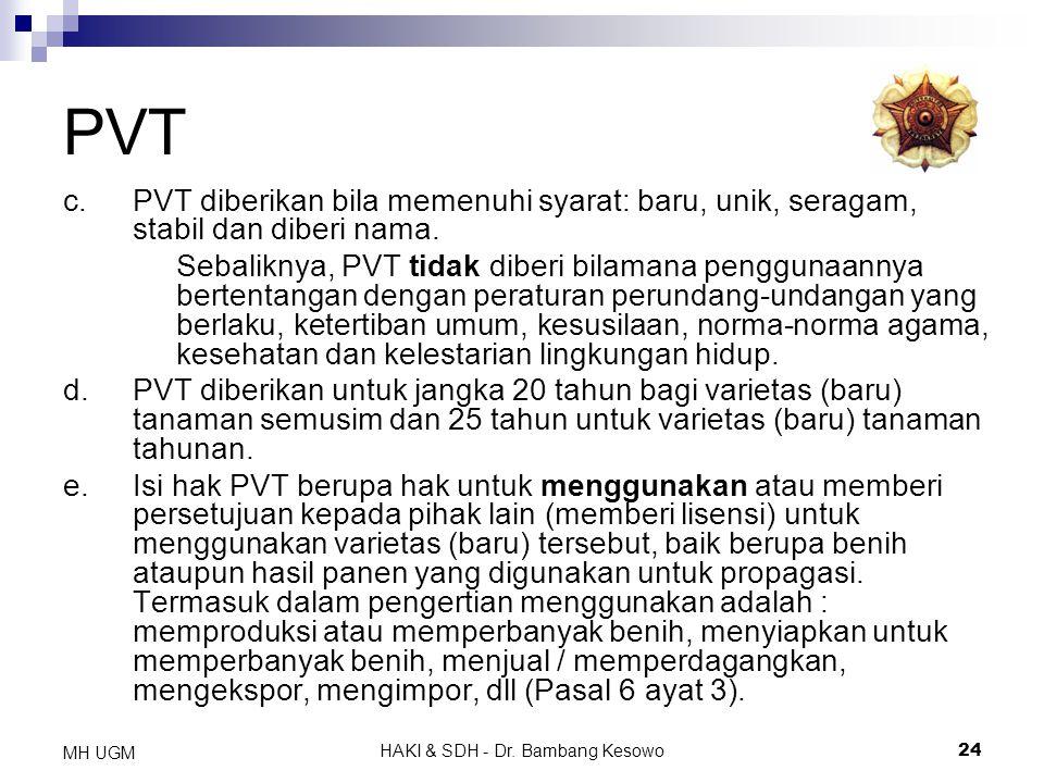 HAKI & SDH - Dr. Bambang Kesowo24 MH UGM PVT c.PVT diberikan bila memenuhi syarat: baru, unik, seragam, stabil dan diberi nama. Sebaliknya, PVT tidak