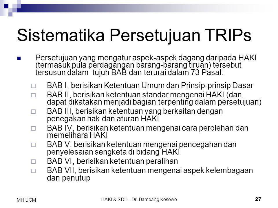 HAKI & SDH - Dr. Bambang Kesowo27 MH UGM Sistematika Persetujuan TRIPs Persetujuan yang mengatur aspek-aspek dagang daripada HAKI (termasuk pula perda