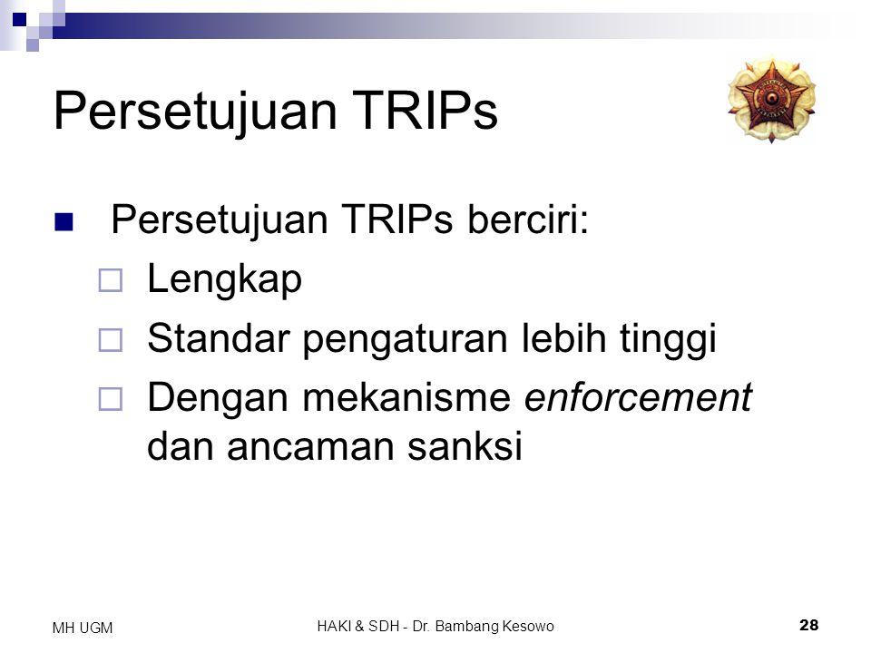 HAKI & SDH - Dr. Bambang Kesowo28 MH UGM Persetujuan TRIPs Persetujuan TRIPs berciri:  Lengkap  Standar pengaturan lebih tinggi  Dengan mekanisme e