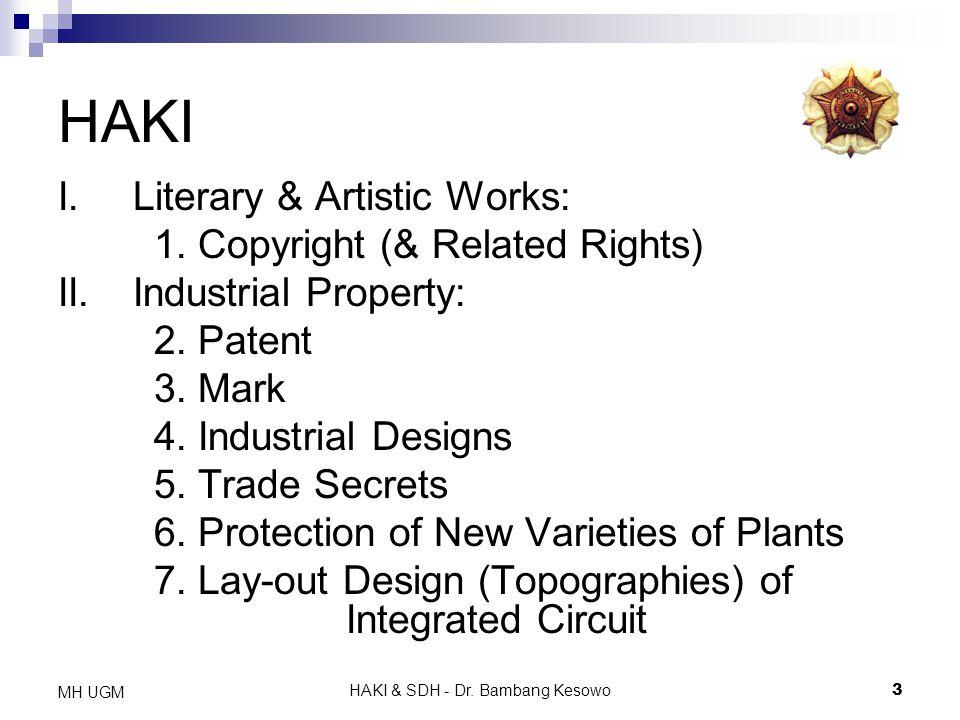 HAKI & SDH - Dr. Bambang Kesowo3 MH UGM HAKI I.Literary & Artistic Works: 1. Copyright (& Related Rights) II.Industrial Property: 2. Patent 3. Mark 4.