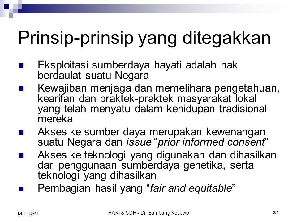 HAKI & SDH - Dr. Bambang Kesowo31 MH UGM Prinsip-prinsip yang ditegakkan Eksploitasi sumberdaya hayati adalah hak berdaulat suatu Negara Kewajiban men