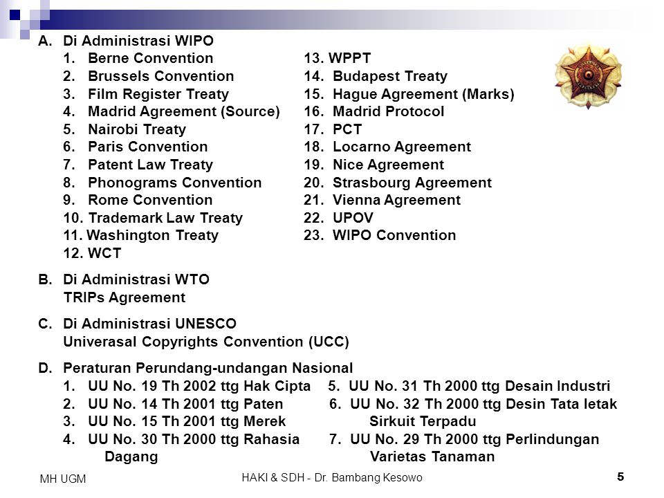 HAKI & SDH - Dr. Bambang Kesowo5 MH UGM A.Di Administrasi WIPO 1. Berne Convention 13. WPPT 2. Brussels Convention 14. Budapest Treaty 3. Film Registe