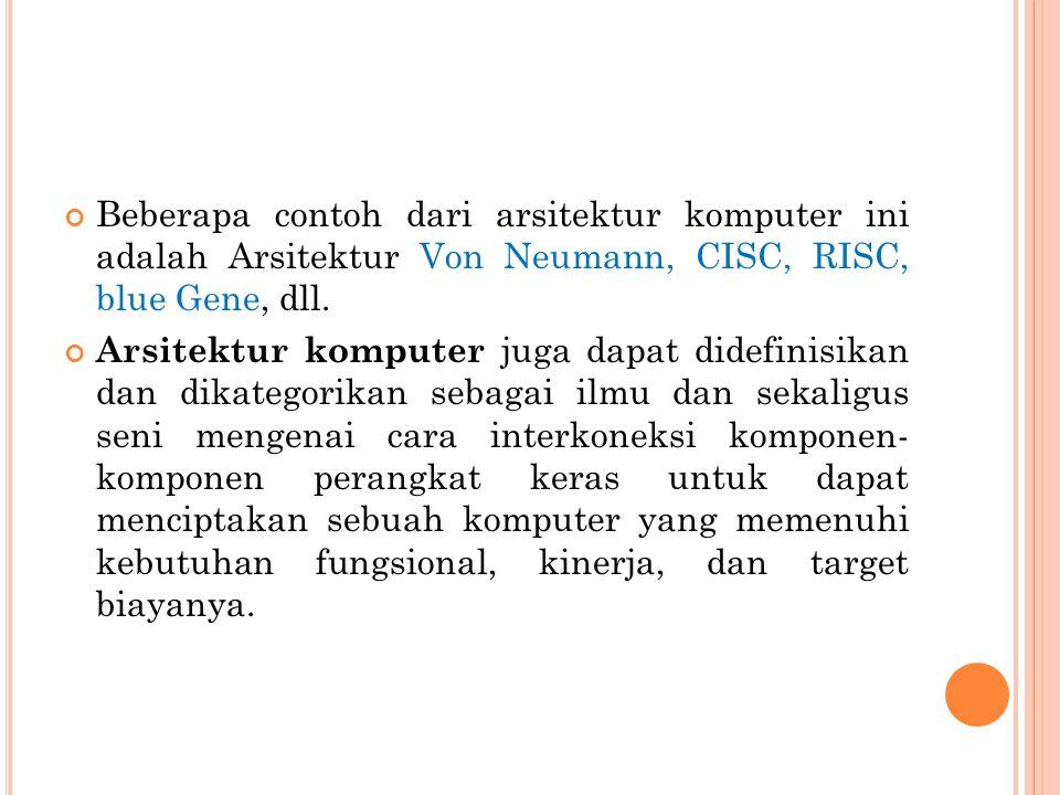 Beberapa contoh dari arsitektur komputer ini adalah Arsitektur Von Neumann, CISC, RISC, blue Gene, dll.