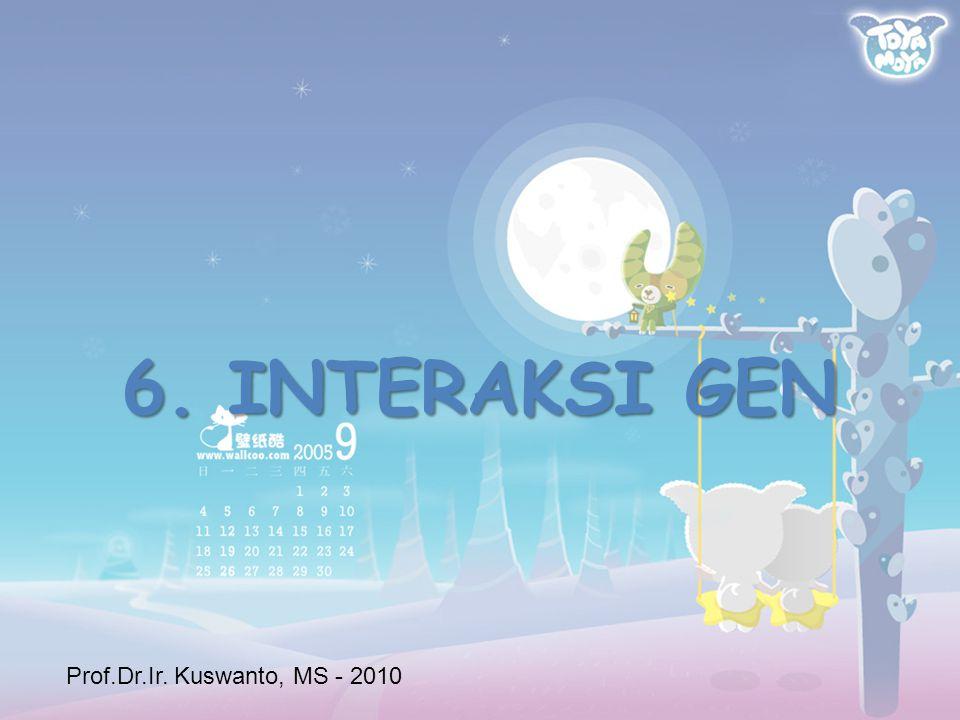 6. INTERAKSI GEN Prof.Dr.Ir. Kuswanto, MS - 2010