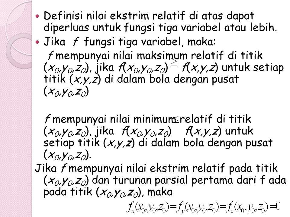 Definisi nilai ekstrim relatif di atas dapat diperluas untuk fungsi tiga variabel atau lebih. Jika f fungsi tiga variabel, maka: f mempunyai nilai mak