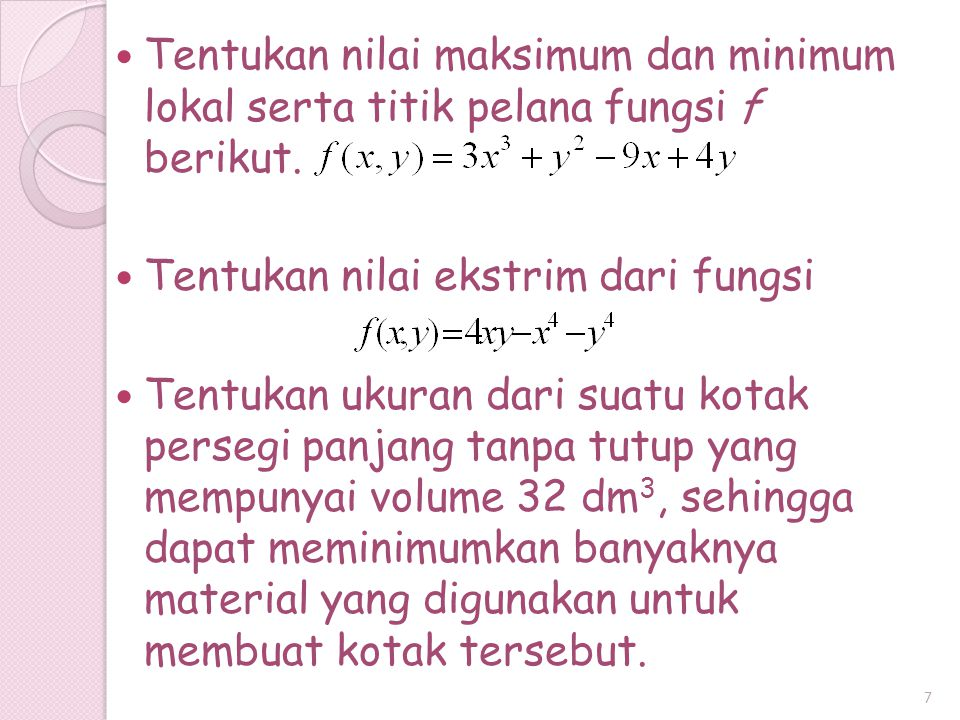 Tentukan nilai maksimum dan minimum lokal serta titik pelana fungsi f berikut. Tentukan nilai ekstrim dari fungsi Tentukan ukuran dari suatu kotak per