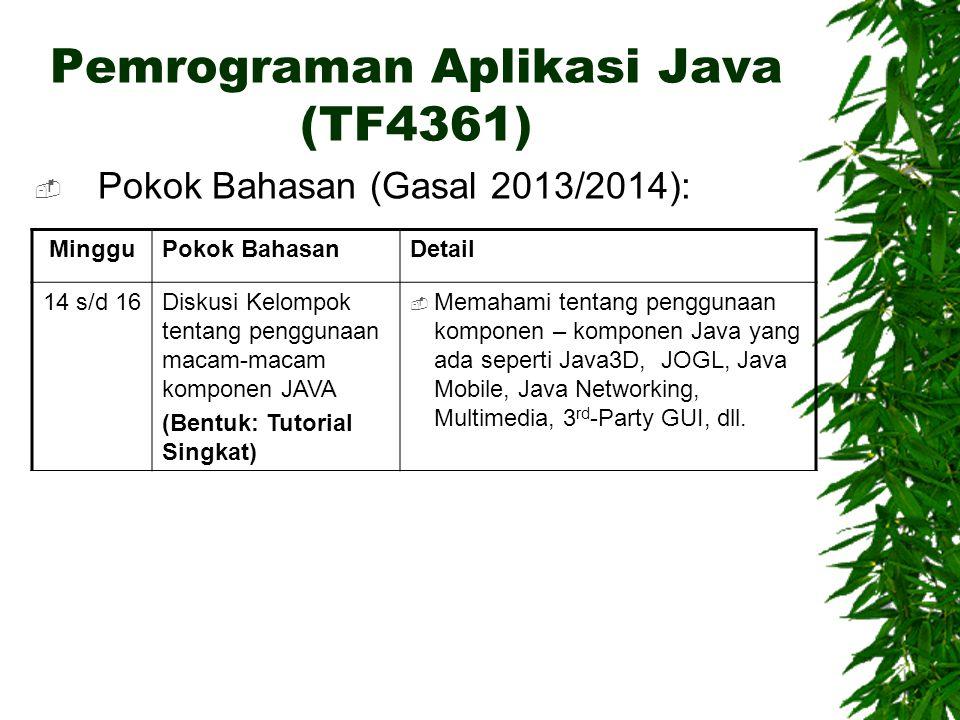 Pemrograman Aplikasi Java (TF4361)  Pokok Bahasan (Gasal 2013/2014): MingguPokok BahasanDetail 14 s/d 16Diskusi Kelompok tentang penggunaan macam-mac