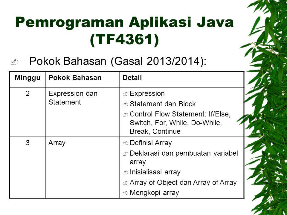 Pemrograman Aplikasi Java (TF4361)  Pokok Bahasan (Gasal 2013/2014): MingguPokok BahasanDetail 2Expression dan Statement  Expression  Statement dan
