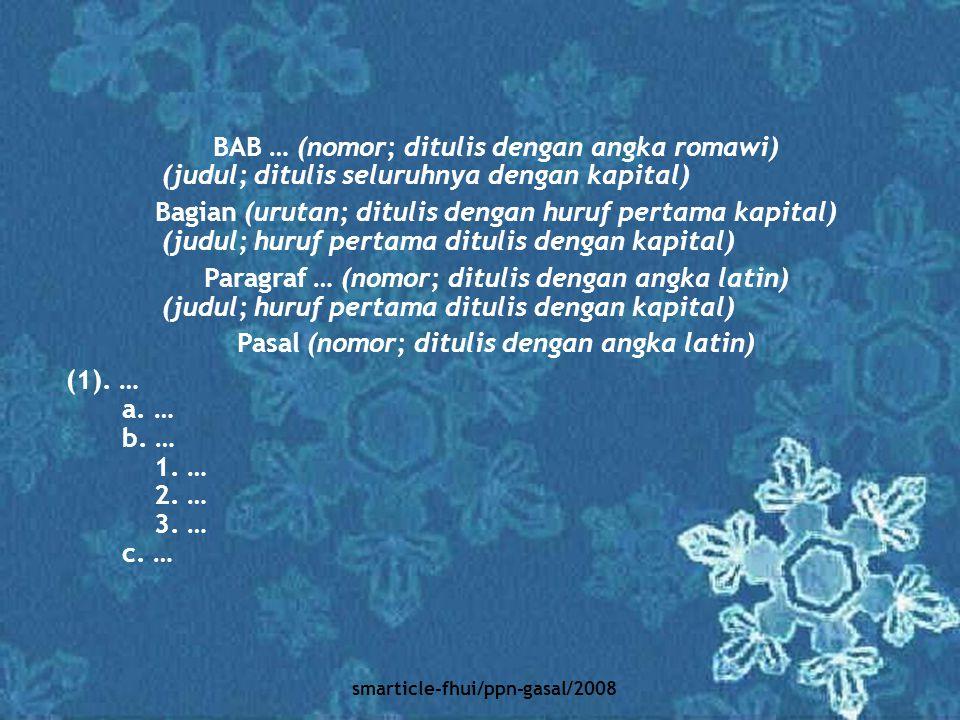 smarticle-fhui/ppn-gasal/2008 BAB … (nomor; ditulis dengan angka romawi) (judul; ditulis seluruhnya dengan kapital) Bagian (urutan; ditulis dengan hur
