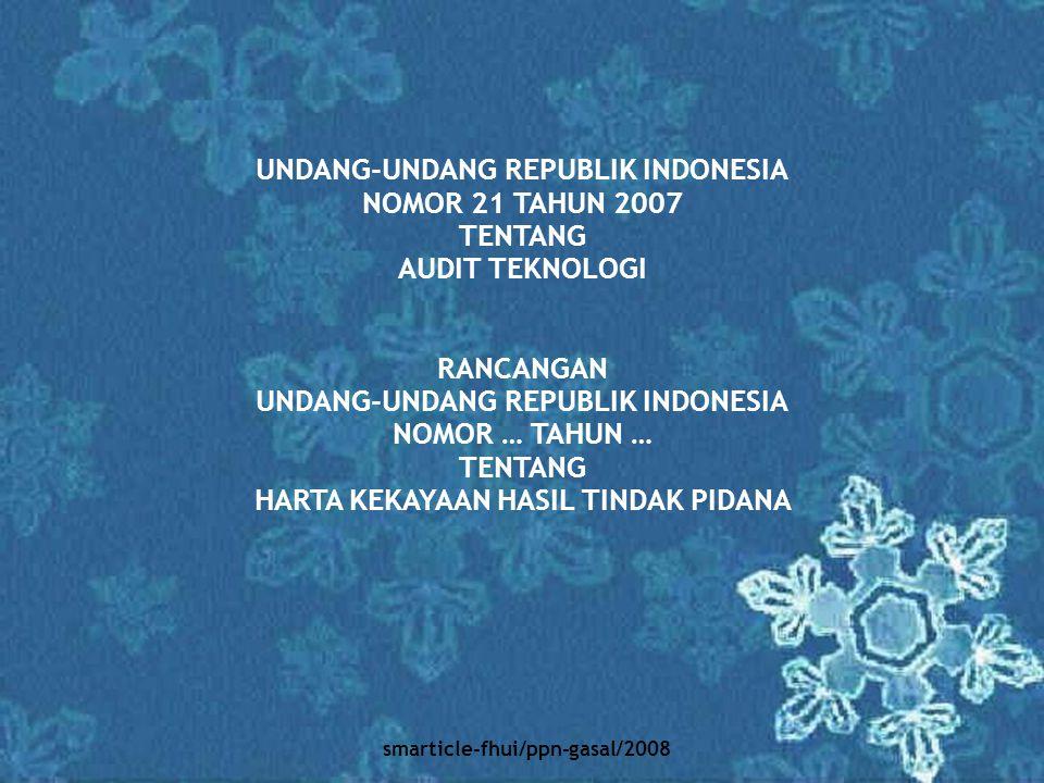smarticle-fhui/ppn-gasal/2008 UNDANG-UNDANG REPUBLIK INDONESIA NOMOR 21 TAHUN 2007 TENTANG AUDIT TEKNOLOGI RANCANGAN UNDANG-UNDANG REPUBLIK INDONESIA