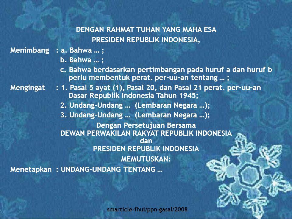 smarticle-fhui/ppn-gasal/2008 DENGAN RAHMAT TUHAN YANG MAHA ESA PRESIDEN REPUBLIK INDONESIA, Menimbang: a. Bahwa … ; b. Bahwa … ; c. Bahwa berdasarkan